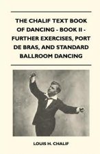 The Chalif Text Book Of Dancing - Book II - Further Exercises, Port De Bras, And Standard Ballroom Dancing