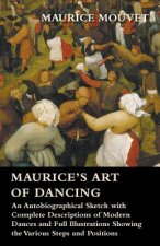 Maurice's Art of Dancing - An Autobiographical Sketch with Complete Descriptions of Modern Dances and Full Illustrations Showing the Various Steps and