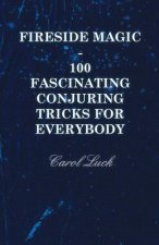 Fireside Magic - 100 Fascinating Conjuring Tricks for Everybody