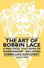 Art of Bobbin Lace - A Practical Text Book of Workmanship - Including Bobbin Lace Supplement