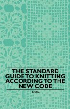 The Standard Guide to Knitting According to the New Code