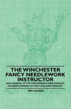 The Winchester Fancy Needlework Instructor - And Manual of the Fashionable and Elegant Accomplishment of Knitting and Crochet