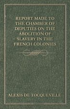 Report Made to the Chamber of Deputies on the Abolition of Slavery in the French Colonies