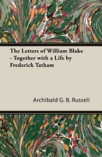 The Letters of William Blake - Together with a Life by Frederick Tatham
