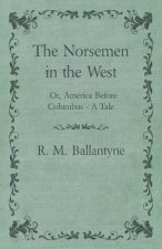 The Norsemen In The West  or  America Before Columbus  A Tale