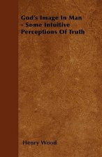 God's Image In Man - Some Intuitive Perceptions Of Truth
