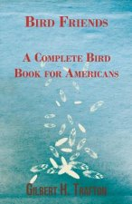 Bird Friends - A Complete Bird Book for Americans