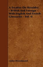 A Treatise on Heraldry - British and Foreign - With English and French Glossaries - Vol. II