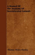 A Manual Of The Anatomy Of Invertebrated Animals