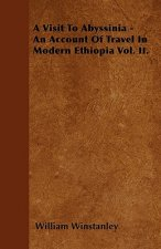 A Visit To Abyssinia - An Account Of Travel In Modern Ethiopia Vol. II.