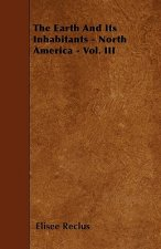 The Earth And Its Inhabitants - North America - Vol. III