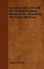 Ancestry, Early Life And War Record Of James Oliver, M. D. - Practicing Physician Fifty Years