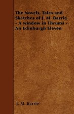 The Novels, Tales and Sketches of J. M. Barrie - A window in Thrums - An Edinburgh Eleven