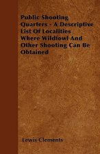 Public Shooting Quarters - A Descriptive List Of Localities Where Wildfowl And Other Shooting Can Be Obtained
