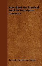 Note-Book On Practical Solid Or Descriptive Geometry