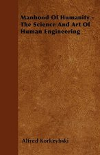 Manhood Of Humanity - The Science And Art Of Human Engineering
