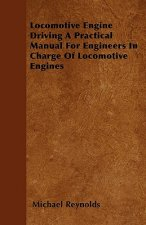 Locomotive Engine Driving A Practical Manual For Engineers In Charge Of Locomotive Engines
