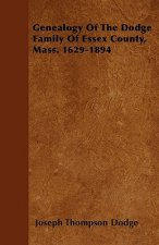 Genealogy Of The Dodge Family Of Essex County, Mass. 1629-1894