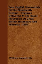 Four English Humourists Of The Nineteenth Century - Lectures Delivered At The Royal Institution Of Great Britain In January And February , 1895