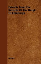 Extracts From The Records Of The Burgh Of Edinburgh