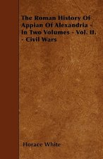 The Roman History Of Appian Of Alexandria - In Two Volumes - Vol. II. - Civil Wars