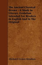 The Ancient Classical Drama - A Study In Literary Evolution Intended For Readers In English And In The Original