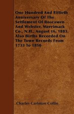 One Hundred And Fiftieth Anniversary Of The Settlement Of Boscawen And Webster, Merrimack Co., N.H., August 16, 1883. Also Births Recorded On The Town
