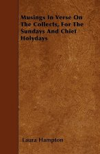 Musings In Verse On The Collects, For The Sundays And Chief Holydays