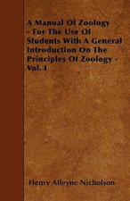 A Manual Of Zoology - For The Use Of Students With A General Introduction On The Principles Of Zoology - Vol. I