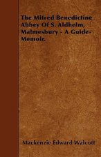 The Mitred Benedictine Abbey Of S. Aldhelm, Malmesbury - A Guide-Memoir.