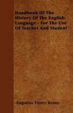Handbook of the History of the English Language - For the Use of Teacher and Student