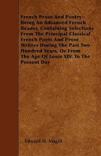 French Prose And Poetry - Being An Advanced French Reader, Containing Selections From The Principal Classical French Poets And Prose Writers During Th