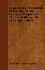 England And The English In The Eighteenth Century - Chapters In The Social History Of The Times - Vol II