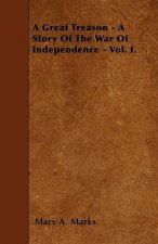 A Great Treason - A Story Of The War Of Independence - Vol. I.