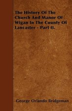 The History Of The Church And Manor Of Wigan In The County Of Lancaster - Part II.