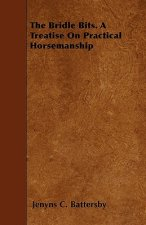 The Bridle Bits. A Treatise On Practical Horsemanship