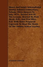 Moses and Israel. International Sunday School Commentary. Volume Three January to July, 1874 - Sacred Text of the Lessons. Revised by Prof. Mead, D.D.