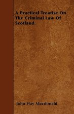 A Practical Treatise On The Criminal Law Of Scotland.
