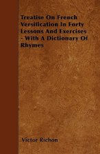 Treatise On French Versification In Forty Lessons And Exercises - With A Dictionary Of Rhymes