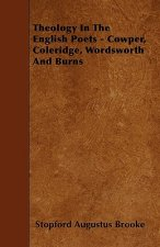 Theology In The English Poets - Cowper, Coleridge, Wordsworth And Burns