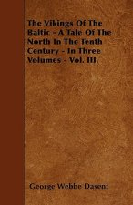The Vikings Of The Baltic - A Tale Of The North In The Tenth Century - In Three Volumes - Vol. III.