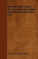 The Old Forts Taken - Five Lectures On Endless Punishment And Future Life