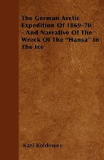 The German Arctic Expedition Of 1869-70 - And Narrative Of The Wreck Of The