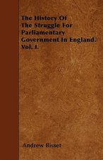 The History Of The Struggle For Parliamentary Government In England. Vol. I.