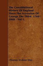 The Constitutional History Of England Since The Accession Of George The Third  1760-1860 - Vol 1.