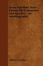 Seven And Nine Years Among The Camanches And Apaches - An Autobiography