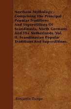 Northern Mythology - Comprising The Principal Popular Traditions And Superstitions Of Scandinavia, North Germany, And The Netherlands. Vol. II. Scandi