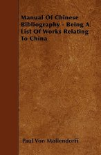 Manual Of Chinese Bibliography - Being A List Of Works Relating To China