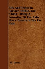 Life And Travel In Tartary, Thibet, And China - Being A Narrative Of The Abbe Huc's Travels In The Far East