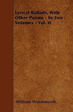 Lyrical Ballads, With Other Poems - In Two Volumes - Vol. II